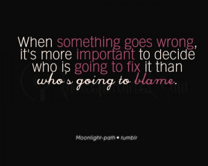 When something goes wrong, it's more important to decise who is ...