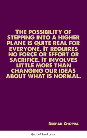 Deepak Chopra Quotes - The possibility of stepping into a higher plane ...