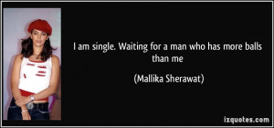 file name quote i am single waiting for a man who has more balls than ...