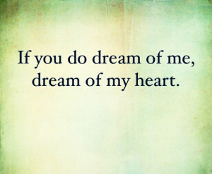 If You do dreams of Me,Dream of My Heart ~ Being In Love Quote