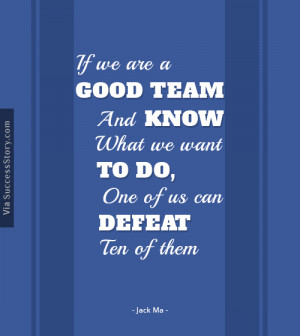 If we are a good team and know what we want to do, one of us can ...