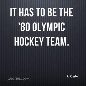 Al Oerter - It has to be the '80 Olympic hockey team.