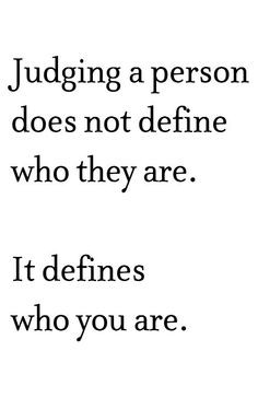 judging others. quotes. wisdom. advice. life lessons.