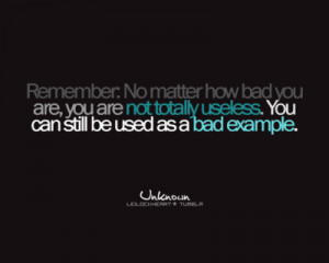 Remember no matter how Bad you are – Life Hack Quote