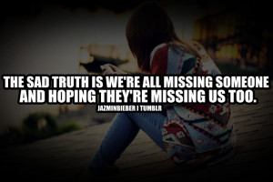 the sad truth is we re all missing someone and hoping they re missing ...