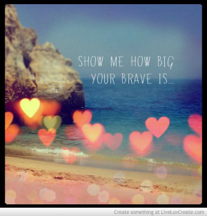 Show Me Your Brave Picture by Nancy Horan - Inspiring Photo