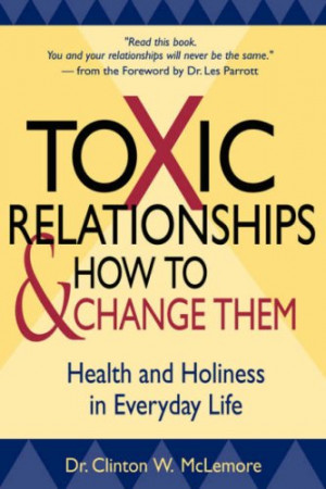 Clinton McLemore and Les Parrott, Toxic Relationships and How to ...
