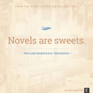 Novels are sweets. –William Makepeace Thackeray #book #quote