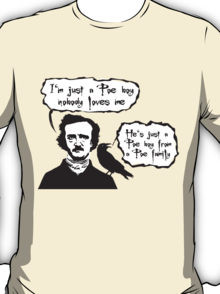 just a Poe boy nobody loves me T-Shirt