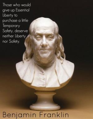 ... safety, deserve neither liberty not safety. - Benjamin Franklin