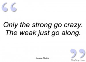 only the strong go crazy assata shakur