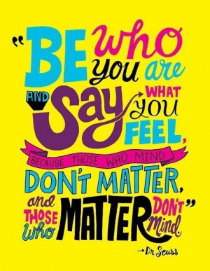 ... , and those who matter don't mind. - Dr. Seuss (Theodor Seuss Geisel