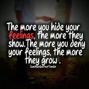 The more u hide your feelings