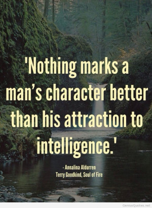 Nothing Marks A Man's Character Better Than His Attraction To ...