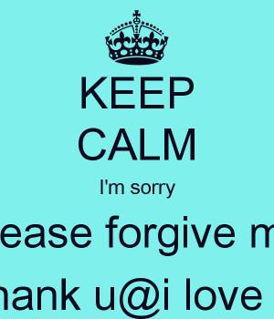 KEEP CALM I'm sorry please forgive me thank u@i love u