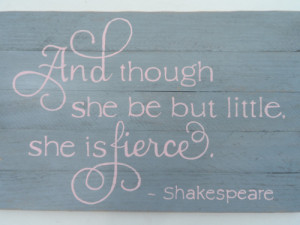 And though she be but little she is fierce quote on wood. The gray and ...
