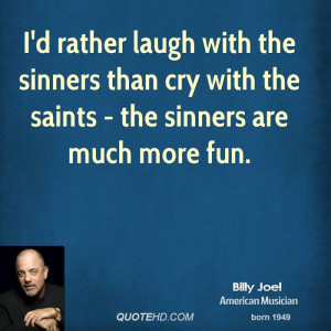 rather laugh with the sinners than cry with the saints - the ...