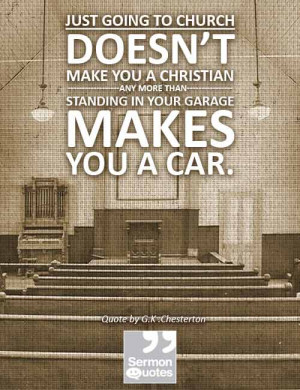 Just going to church doesn't make you a Christian any more than ...