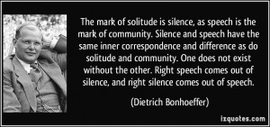 of solitude is silence, as speech is the mark of community. Silence ...