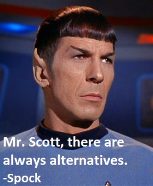 Mr. Scott, there are always alternatives.