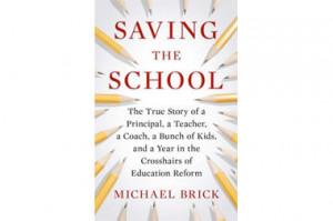 Saving the School: The True Story of a Principal, a Teacher, a ...