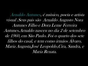 Arnaldo Antunes, é músico, poeta e artista visual.Seus pais são ...