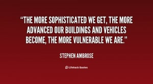 The more sophisticated we get, the more advanced our buildings and ...