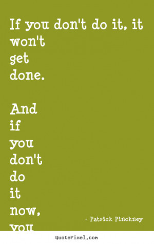 quotes - If you don't do it, it won't get done. and if you don't do ...