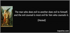evil-to-another-does-evil-to-himself-and-the-evil-counsel-is-most-evil ...