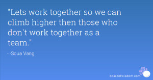 Lets work together so we can climb higher then those who don't work ...