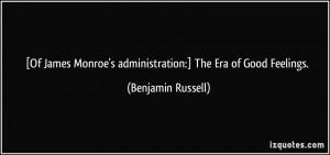 Of James Monroe's administration:] The Era of Good Feelings ...