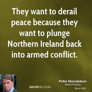 They want to derail peace because they want to plunge Northern Ireland ...