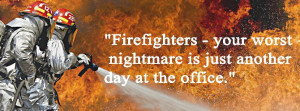 Firefighters - your worst nightmare is just another day at the office