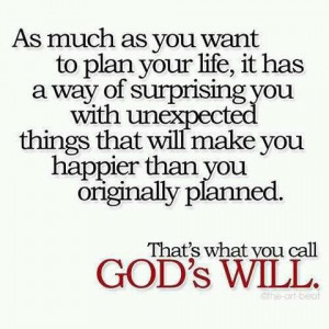 ... happier than you originally planned. That's what you call God's will