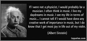 be a musician. I often think in music. I live my daydreams in music ...