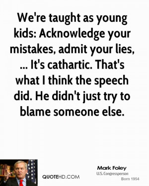 We're taught as young kids: Acknowledge your mistakes, admit your lies ...