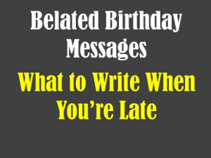 Belated Birthday Messages: Funny and Sincere Card Wishes