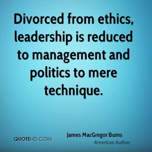 Divorced from ethics, leadership is reduced to management and politics ...