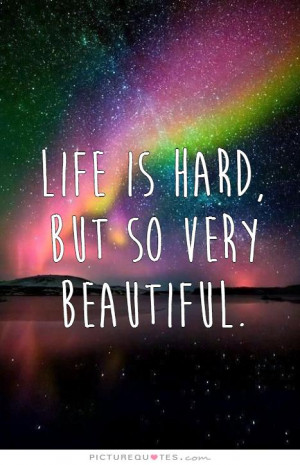 ... Quotes Good Quotes About Life Life Is Beautiful Quotes Life Is Hard