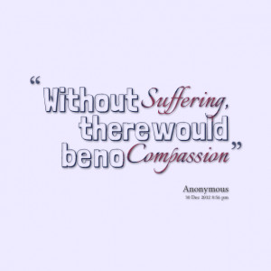 Quotes Picture: without suffering, there would be no compbeeeeeepion