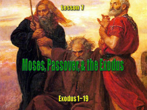 Old Testament Lesson 07, PowerPoint: Moses, the Passover, and the ...