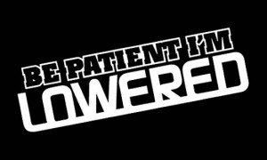 ... Euro Funny Be Patient I'm Lowered Hellaflush Car Window Decal Sticker