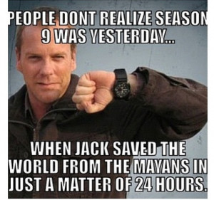 Jack Bauer saves the world again.