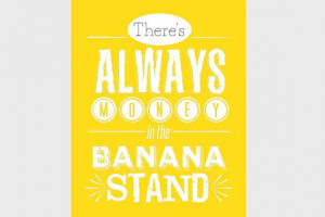 ... money in the banana stand! Great Arrested Development quote printable