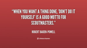 quote-Robert-Baden-Powell-when-you-want-a-thing-done-dont-93993.png