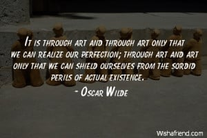 art-It is through art and through art only that we can realize our ...