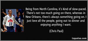 Being from North Carolina, it's kind of slow-paced. There's not too ...