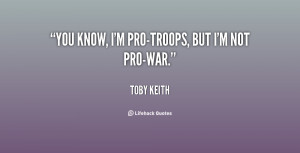 quote Toby Keith you know im pro troops but im not 132607 1 png