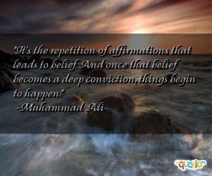 ... once that belief becomes a deep conviction, things begin to happen