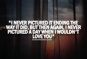 never pictured it ending the way it did, but then again i never ...